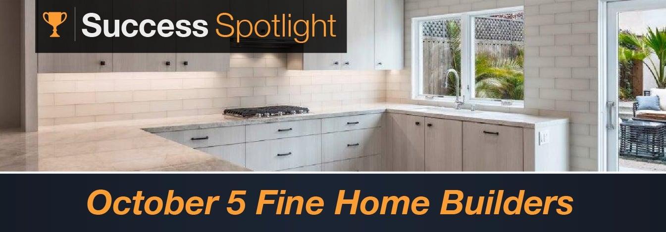 Success Spotlight: October 5 Fine Home Builders